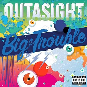 Outasight - Big Trouble